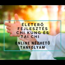 Életerő fejlesztés Chi Kung és Tai Chi tanfolyam – online nézhető