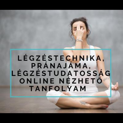 Légzéstechnika, pránajáma, légzéstudatosság online nézhető tanfolyam