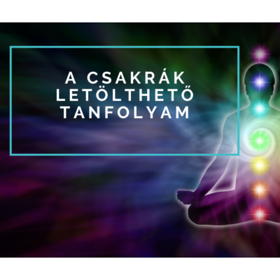 A csakrák - letölthető online meditációs tanfolyam -