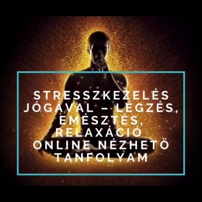 Stresszkezelés jógával – légzés, emésztés, relaxáció online nézhető tanf.